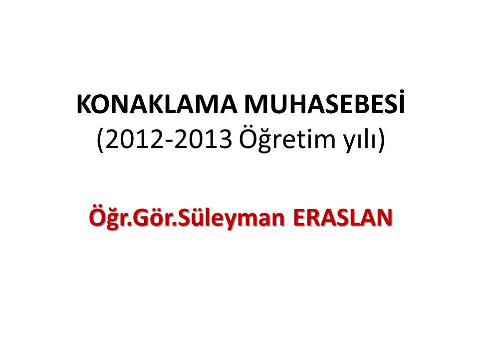 KONAKLAMA MUHASEBESİ (2012-2013 Öğretim yılı) Öğr.Gör.Süleyman ERASLAN