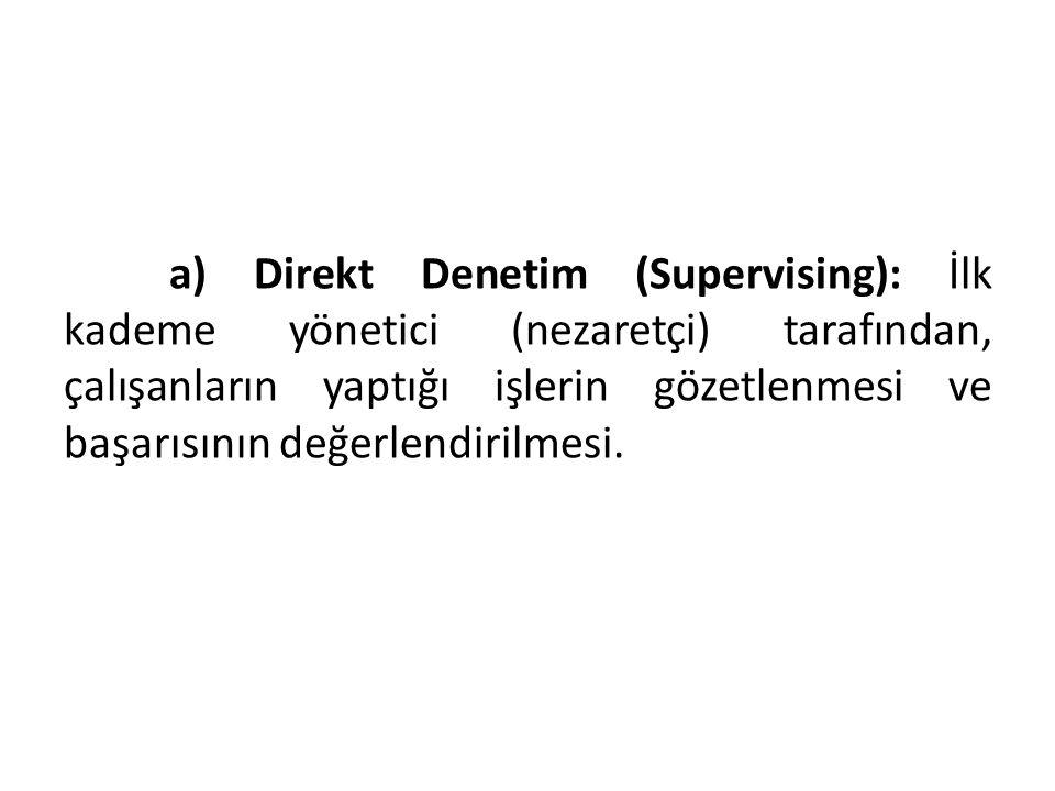 a) Direkt Denetim (Supervising): İlk kademe yönetici (nezaretçi) tarafından, çalışanların yaptığı işlerin gözetlenmesi ve başarısının değerlendirilmes