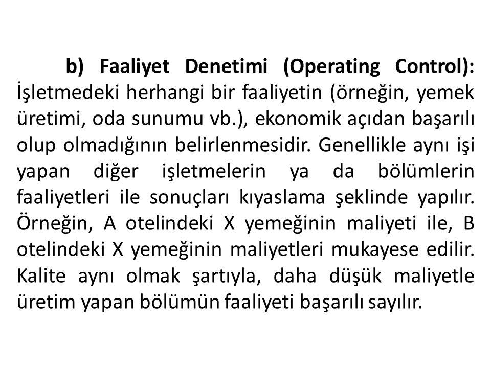 b) Faaliyet Denetimi (Operating Control): İşletmedeki herhangi bir faaliyetin (örneğin, yemek üretimi, oda sunumu vb.), ekonomik açıdan başarılı olup