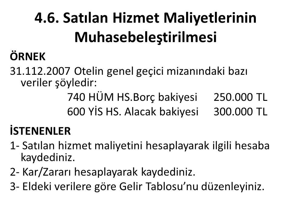 4.6. Satılan Hizmet Maliyetlerinin Muhasebeleştirilmesi ÖRNEK 31.112.2007 Otelin genel geçici mizanındaki bazı veriler şöyledir: 740 HÜM HS.Borç bakiy