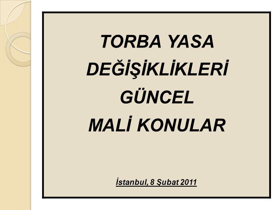 TORBA YASA DEĞİŞİKLİKLERİ GÜNCEL MALİ KONULAR İstanbul, 8 Şubat 2011