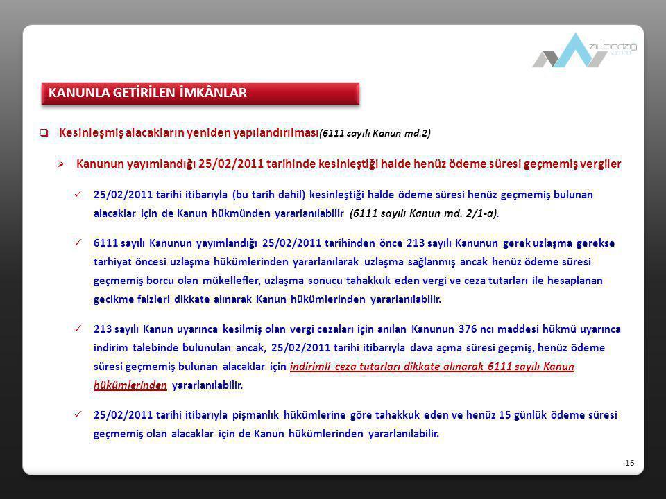  Kesinleşmiş alacakların yeniden yapılandırılması (6111 sayılı Kanun md.2)  Kanunun yayımlandığı 25/02/2011 tarihinde kesinleştiği halde henüz ödeme