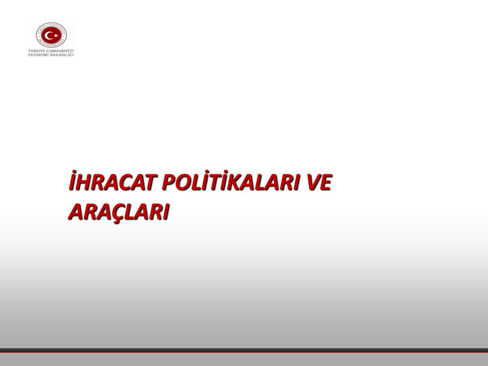 İHRACAT POLİTİKALARI VE ARAÇLARI