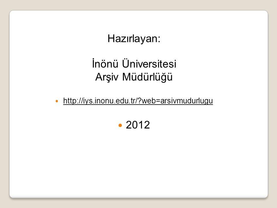 Hazırlayan: İnönü Üniversitesi Arşiv Müdürlüğü  http://iys.inonu.edu.tr/?web=arsivmudurlugu  2012