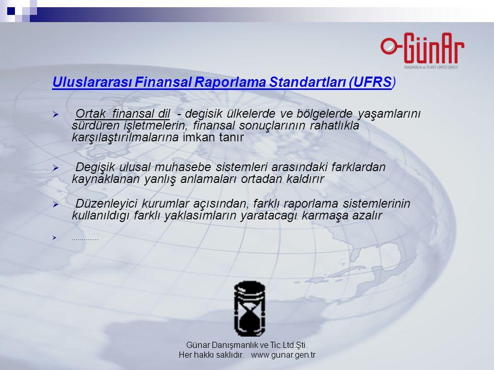 Uluslararası Finansal Raporlama Standartları (UFRS)  Ortak finansal dil - degisik ülkelerde ve bölgelerde yaşamlarını sürdüren işletmelerin, finansal