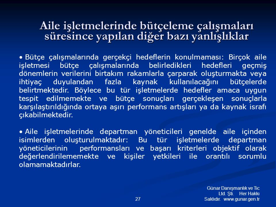 Günar Danışmanlık ve Tic Ltd. Şti. Her Hakkı Saklıdır. www.gunar.gen.tr27 Aile işletmelerinde bütçeleme çalışmaları süresince yapılan diğer bazı yanlı