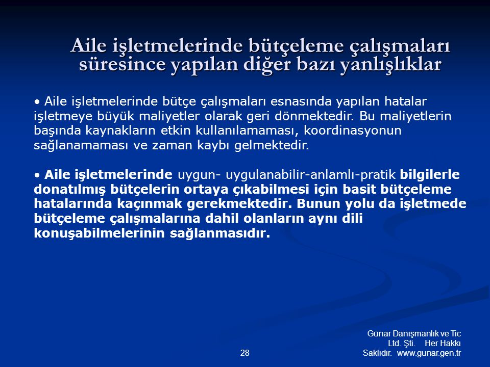 Günar Danışmanlık ve Tic Ltd. Şti. Her Hakkı Saklıdır. www.gunar.gen.tr28 Aile işletmelerinde bütçeleme çalışmaları süresince yapılan diğer bazı yanlı