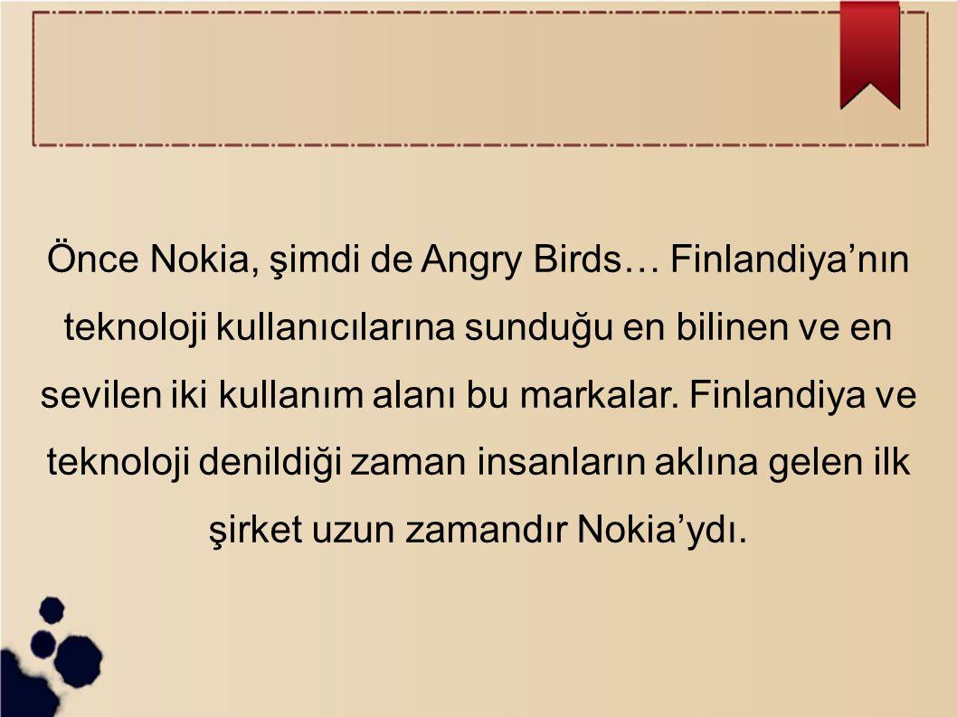 Önce Nokia, şimdi de Angry Birds… Finlandiya'nın teknoloji kullanıcılarına sunduğu en bilinen ve en sevilen iki kullanım alanı bu markalar. Finlandiya