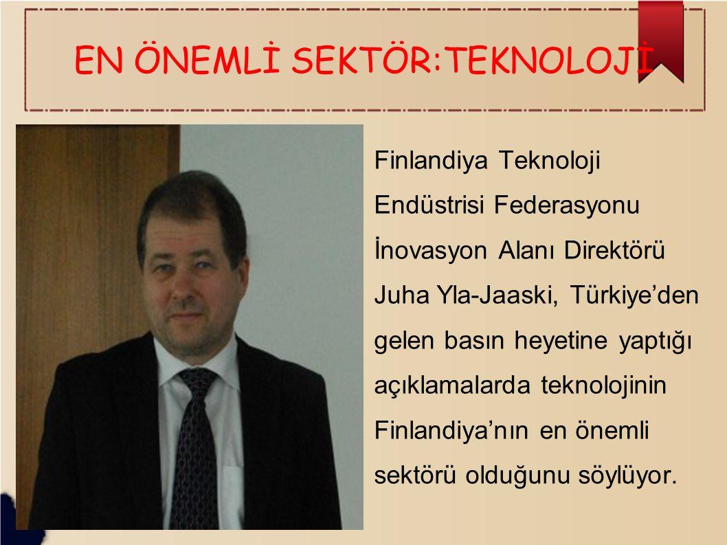 EN ÖNEMLİ SEKTÖR:TEKNOLOJİ Finlandiya Teknoloji Endüstrisi Federasyonu İnovasyon Alanı Direktörü Juha Yla-Jaaski, Türkiye'den gelen basın heyetine yaptığı açıklamalarda teknolojinin Finlandiya'nın en önemli sektörü olduğunu söylüyor.