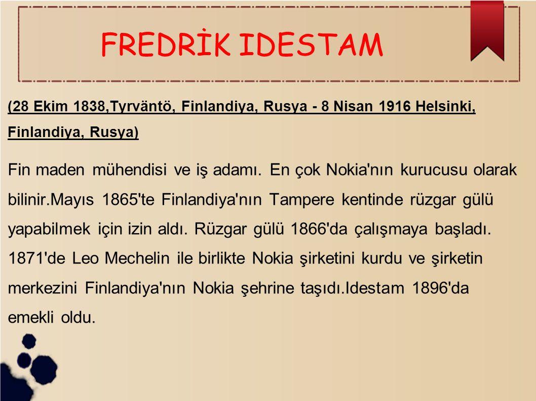 FREDRİK IDESTAM (28 Ekim 1838,Tyrväntö, Finlandiya, Rusya - 8 Nisan 1916 Helsinki, Finlandiya, Rusya) Fin maden mühendisi ve iş adamı. En çok Nokia'nı