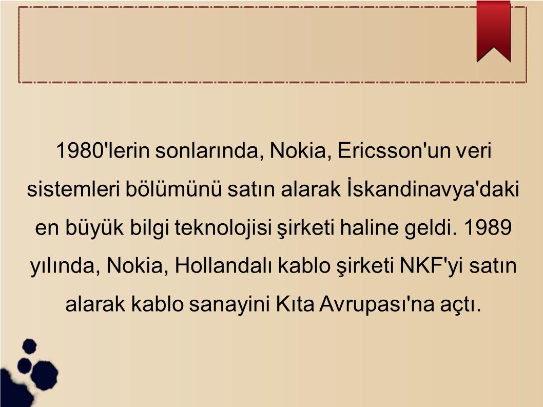 1980 lerin sonlarında, Nokia, Ericsson un veri sistemleri bölümünü satın alarak İskandinavya daki en büyük bilgi teknolojisi şirketi haline geldi.