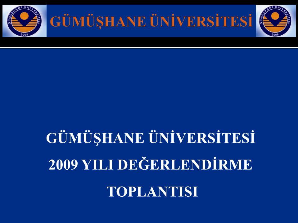 GÜMÜŞHANE ÜNİVERSİTESİ 2009 YILI DEĞERLENDİRME TOPLANTISI