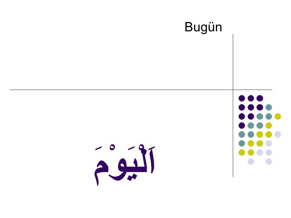 اَلْيَوْمَ Bugün