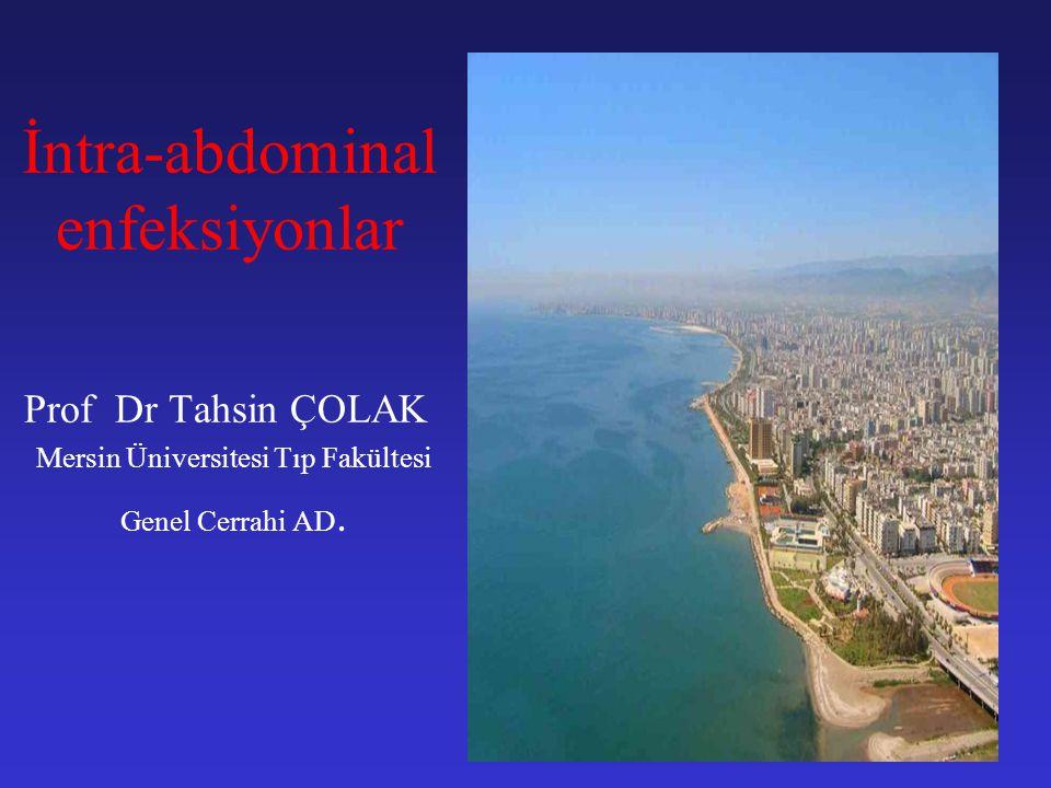 İntra-abdominal enfeksiyonlar Prof Dr Tahsin ÇOLAK Mersin Üniversitesi Tıp Fakültesi Genel Cerrahi AD.
