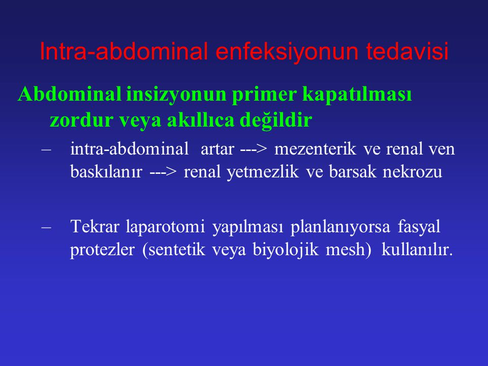 Intra-abdominal enfeksiyonun tedavisi Abdominal kavitenin temizliği: 1.Tüm pürülan kolleksiyonun acil boşaltılması Tüm perfore barsakların rezeksiyonu