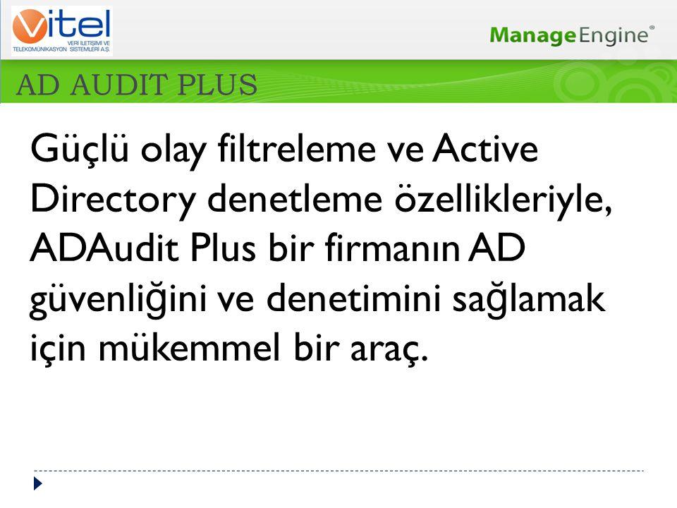 Güçlü olay filtreleme ve Active Directory denetleme özellikleriyle, ADAudit Plus bir firmanın AD güvenli ğ ini ve denetimini sa ğ lamak için mükemmel