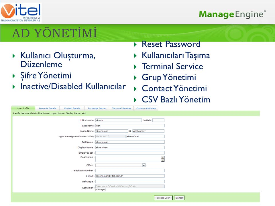 AD YÖNETİMİ  Kullanıcı Oluşturma, Düzenleme  Şifre Yönetimi  Inactive/Disabled Kullanıcılar  Reset Password  Kullanıcıları Taşıma  Terminal Serv