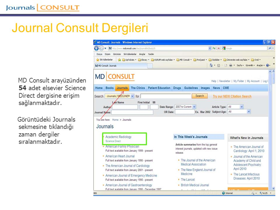 MD Consult arayüzünden 54 adet elsevier Science Direct dergisine erişim sağlanmaktadır.