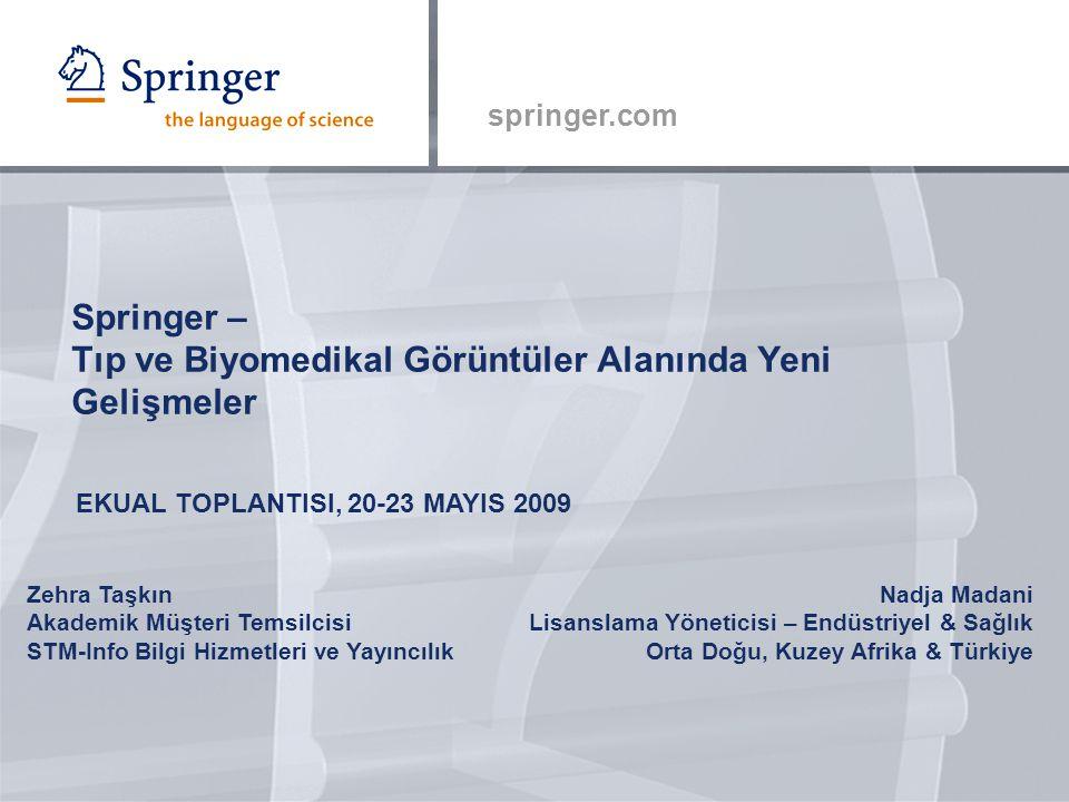 springer.com Zehra Taşkın Akademik Müşteri Temsilcisi STM-Info Bilgi Hizmetleri ve Yayıncılık Springer – Tıp ve Biyomedikal Görüntüler Alanında Yeni G