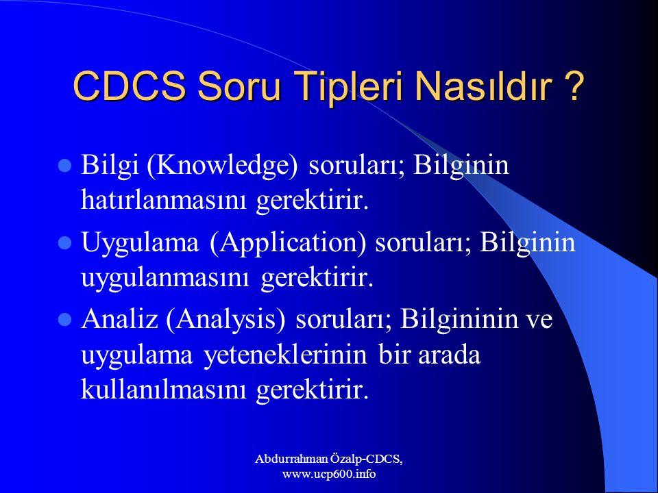 CDCS Soru Tipleri Nasıldır ? Bilgi (Knowledge) soruları; Bilginin hatırlanmasını gerektirir. Uygulama (Application) soruları; Bilginin uygulanmasını g