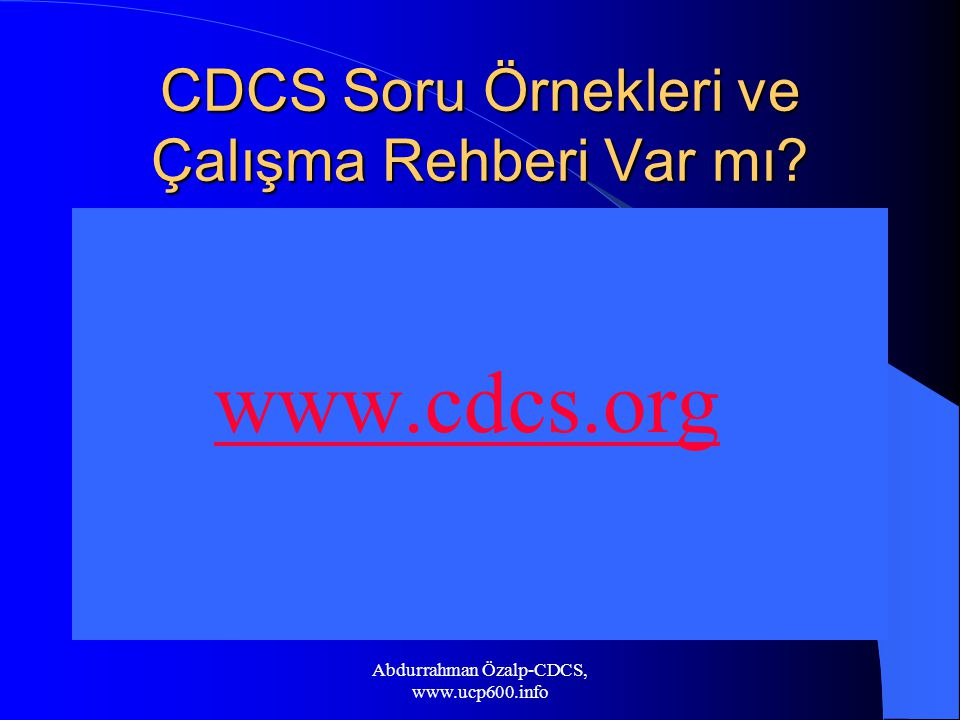CDCS Soru Örnekleri ve Çalışma Rehberi Var mı? www.cdcs.org Abdurrahman Özalp-CDCS, www.ucp600.info