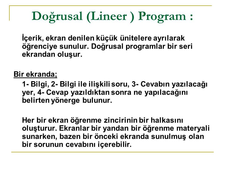 Doğrusal (Lineer ) Program : İçerik, ekran denilen küçük ünitelere ayrılarak öğrenciye sunulur.