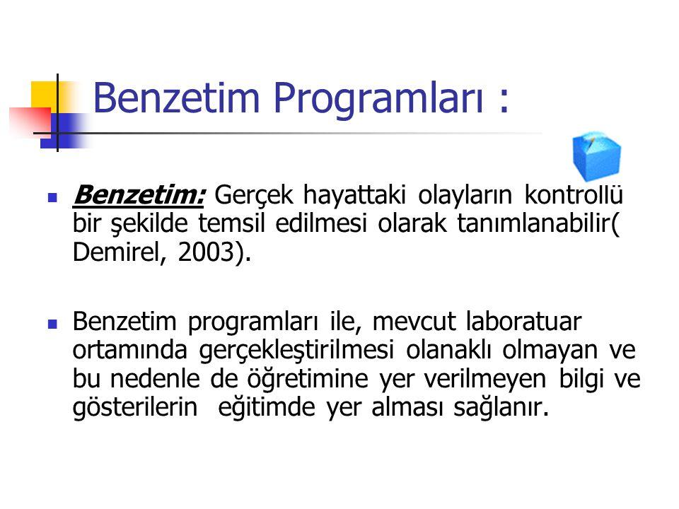 Benzetim Programları : Benzetim: Gerçek hayattaki olayların kontrollü bir şekilde temsil edilmesi olarak tanımlanabilir( Demirel, 2003). Benzetim prog