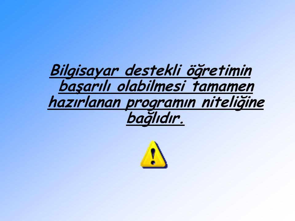 Bilgisayar destekli öğretimin başarılı olabilmesi tamamen hazırlanan programın niteliğine bağlıdır.