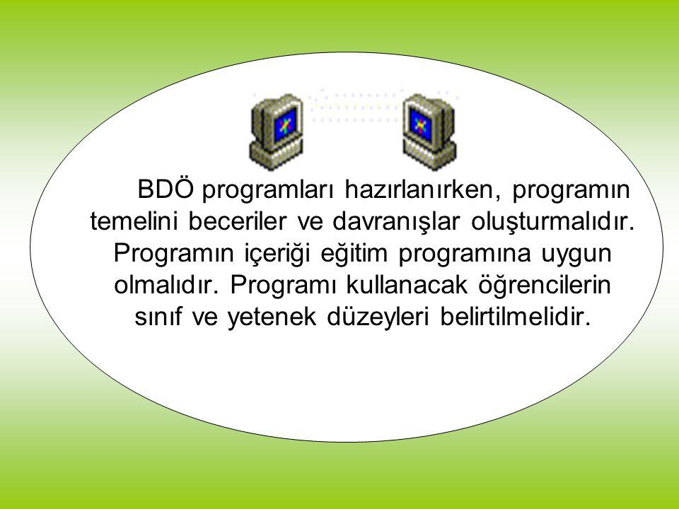 BDÖ programları hazırlanırken, programın temelini beceriler ve davranışlar oluşturmalıdır. Programın içeriği eğitim programına uygun olmalıdır. Progra