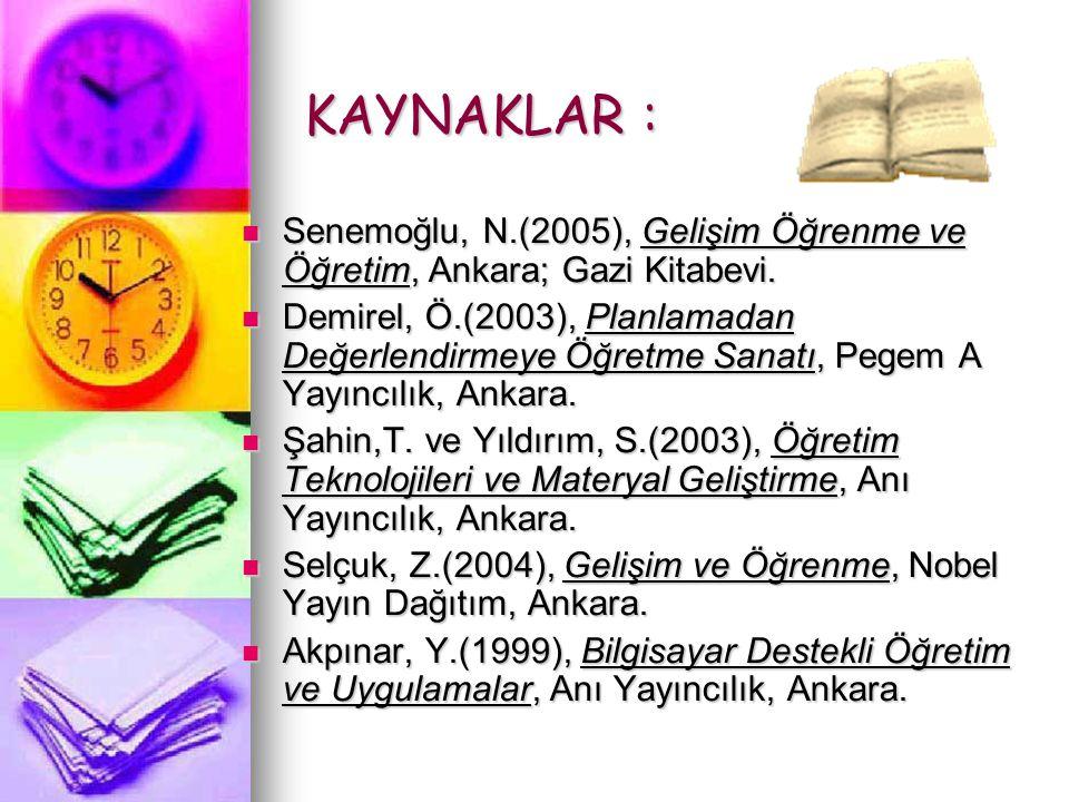 KAYNAKLAR : KAYNAKLAR : Senemoğlu, N.(2005), Gelişim Öğrenme ve Öğretim, Ankara; Gazi Kitabevi. Senemoğlu, N.(2005), Gelişim Öğrenme ve Öğretim, Ankar