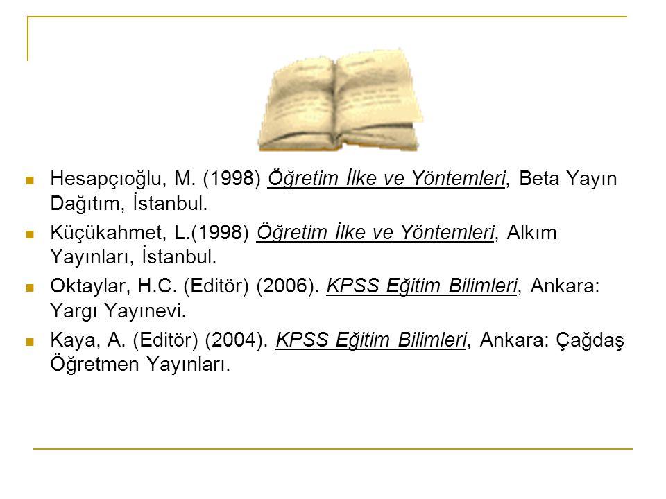 Hesapçıoğlu, M. (1998) Öğretim İlke ve Yöntemleri, Beta Yayın Dağıtım, İstanbul. Küçükahmet, L.(1998) Öğretim İlke ve Yöntemleri, Alkım Yayınları, İst
