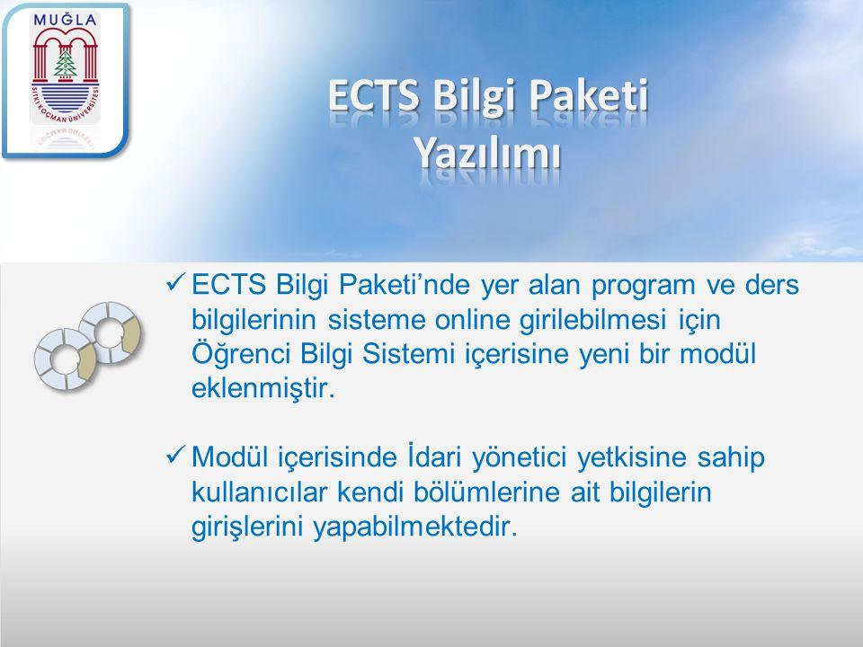 ECTS Bilgi Paketi'nde yer alan program ve ders bilgilerinin sisteme online girilebilmesi için Öğrenci Bilgi Sistemi içerisine yeni bir modül eklenmişt