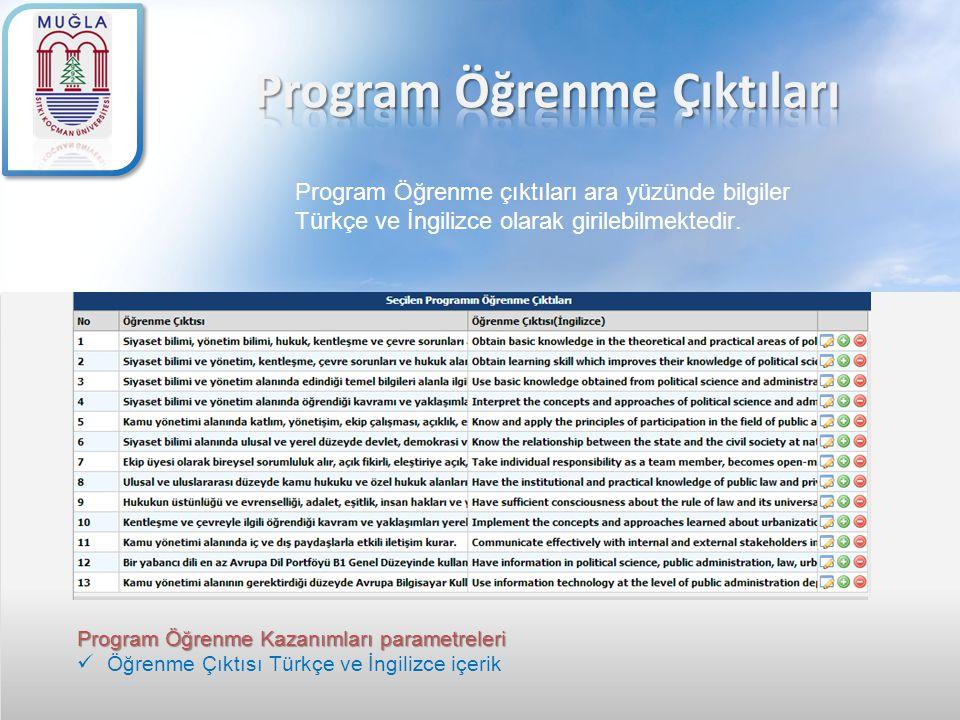 Program Öğrenme çıktıları ara yüzünde bilgiler Türkçe ve İngilizce olarak girilebilmektedir. Program Öğrenme Kazanımları parametreleri Öğrenme Çıktısı