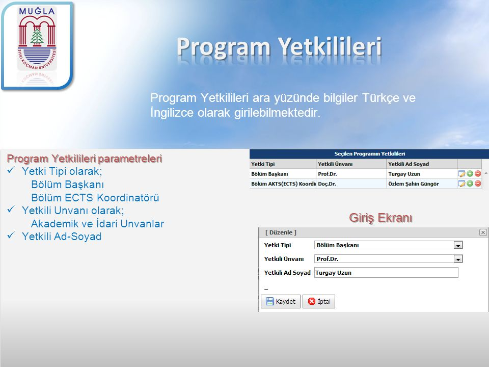 Program Yetkilileri ara yüzünde bilgiler Türkçe ve İngilizce olarak girilebilmektedir. Program Yetkilileri parametreleri Yetki Tipi olarak; Bölüm Başk