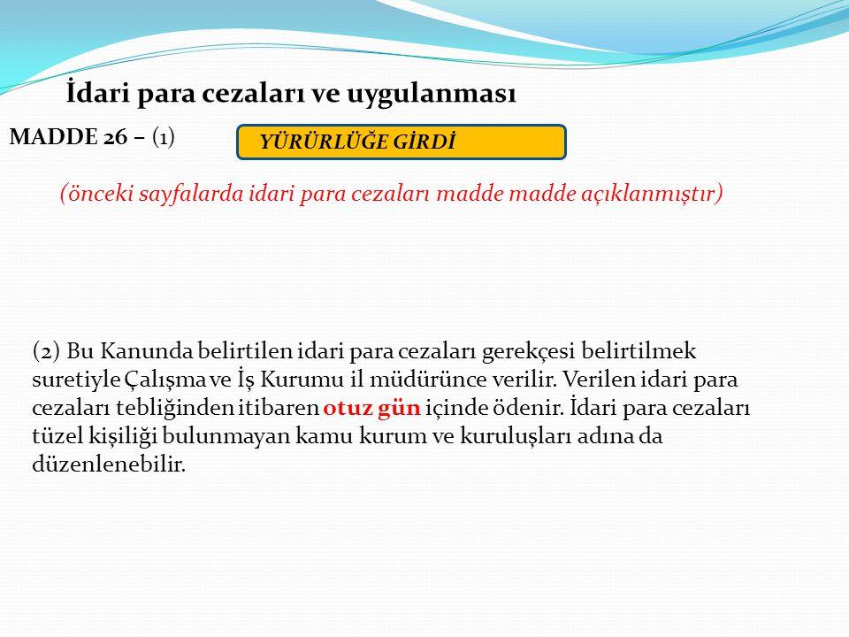 İdari para cezaları ve uygulanması MADDE 26 – (1) (önceki sayfalarda idari para cezaları madde madde açıklanmıştır) (2) Bu Kanunda belirtilen idari pa