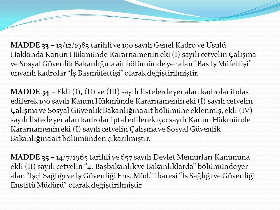 MADDE 33 – 13/12/1983 tarihli ve 190 sayılı Genel Kadro ve Usulü Hakkında Kanun Hükmünde Kararnamenin eki (I) sayılı cetvelin Çalışma ve Sosyal Güvenl