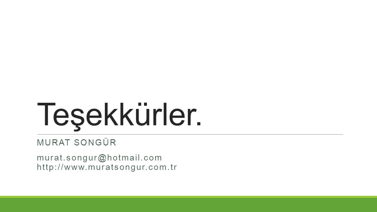 Teşekkürler. MURAT SONGÜR murat.songur@hotmail.com http://www.muratsongur.com.tr