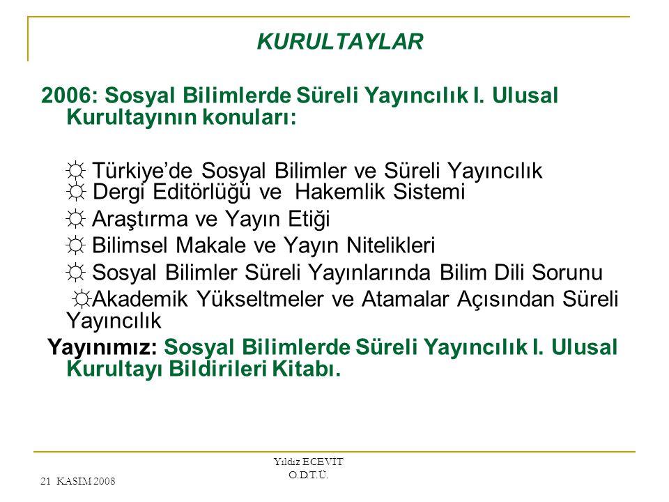 21 KASIM 2008 Yıldız ECEVİT O.D.T.Ü. KURULTAYLAR 2006: Sosyal Bilimlerde Süreli Yayıncılık I. Ulusal Kurultayının konuları: ☼ Türkiye'de Sosyal Biliml