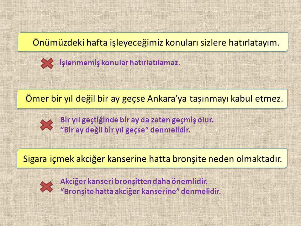 Önümüzdeki hafta işleyeceğimiz konuları sizlere hatırlatayım. Ömer bir yıl değil bir ay geçse Ankara'ya taşınmayı kabul etmez. Sigara içmek akciğer ka