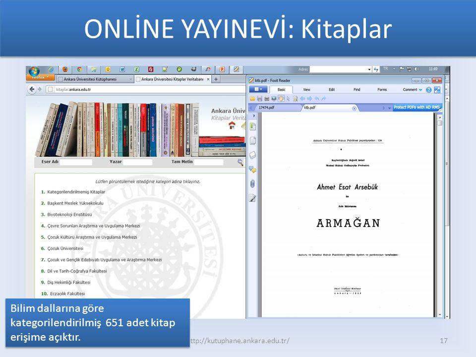 ONLİNE YAYINEVİ: Kitaplar 30.05.2012http://kutuphane.ankara.edu.tr/17 Bilim dallarına göre kategorilendirilmiş 651 adet kitap erişime açıktır.