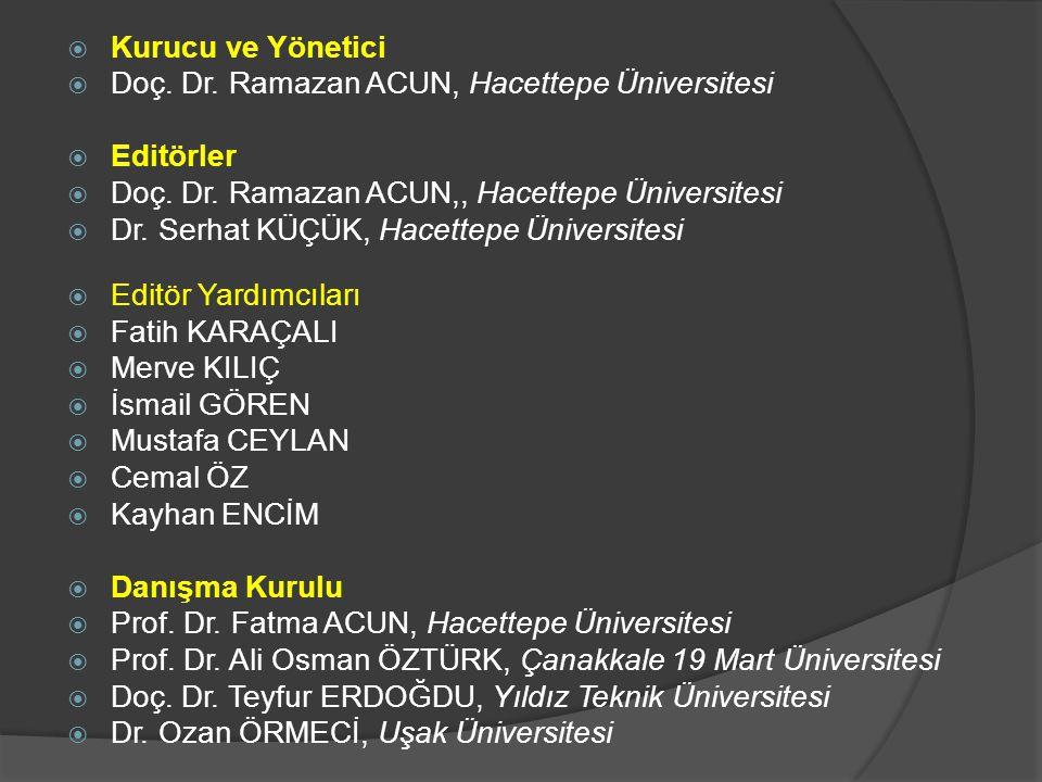  Kurucu ve Yönetici  Doç. Dr. Ramazan ACUN, Hacettepe Üniversitesi  Editörler  Doç. Dr. Ramazan ACUN,, Hacettepe Üniversitesi  Dr. Serhat KÜÇÜK,