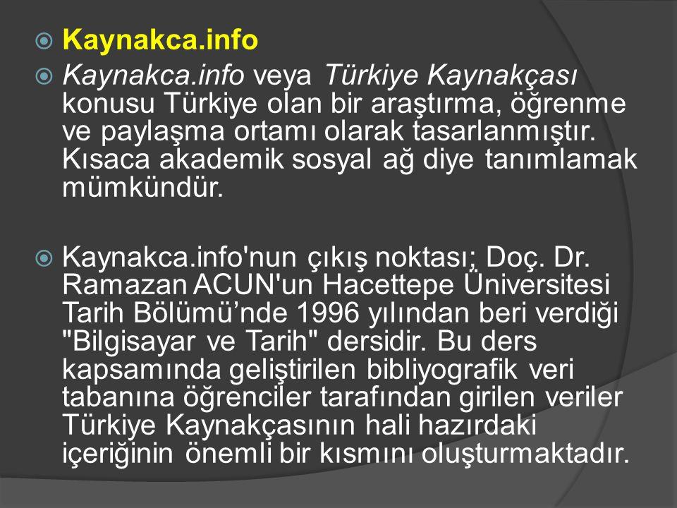  Kaynakca.info  Kaynakca.info veya Türkiye Kaynakçası konusu Türkiye olan bir araştırma, öğrenme ve paylaşma ortamı olarak tasarlanmıştır. Kısaca ak