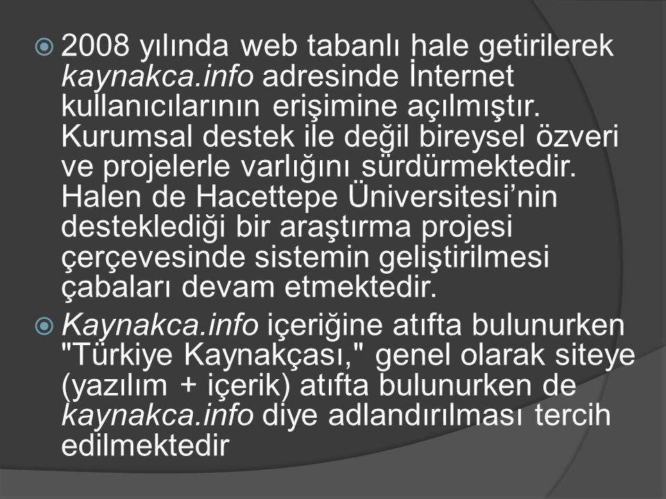  2008 yılında web tabanlı hale getirilerek kaynakca.info adresinde İnternet kullanıcılarının erişimine açılmıştır. Kurumsal destek ile değil bireysel