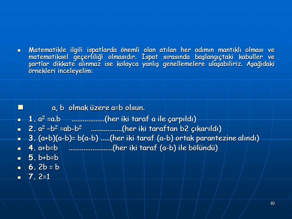 10 Matematikle ilgili ispatlarda önemli olan atılan her adımın mantıklı olması ve matematiksel geçerliliği olmasıdır.