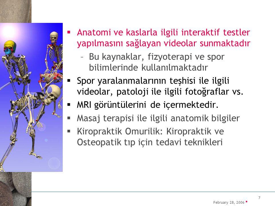 February 28, 2006 ▪ 7  Anatomi ve kaslarla ilgili interaktif testler yapılmasını sağlayan videolar sunmaktadır –Bu kaynaklar, fizyoterapi ve spor bil