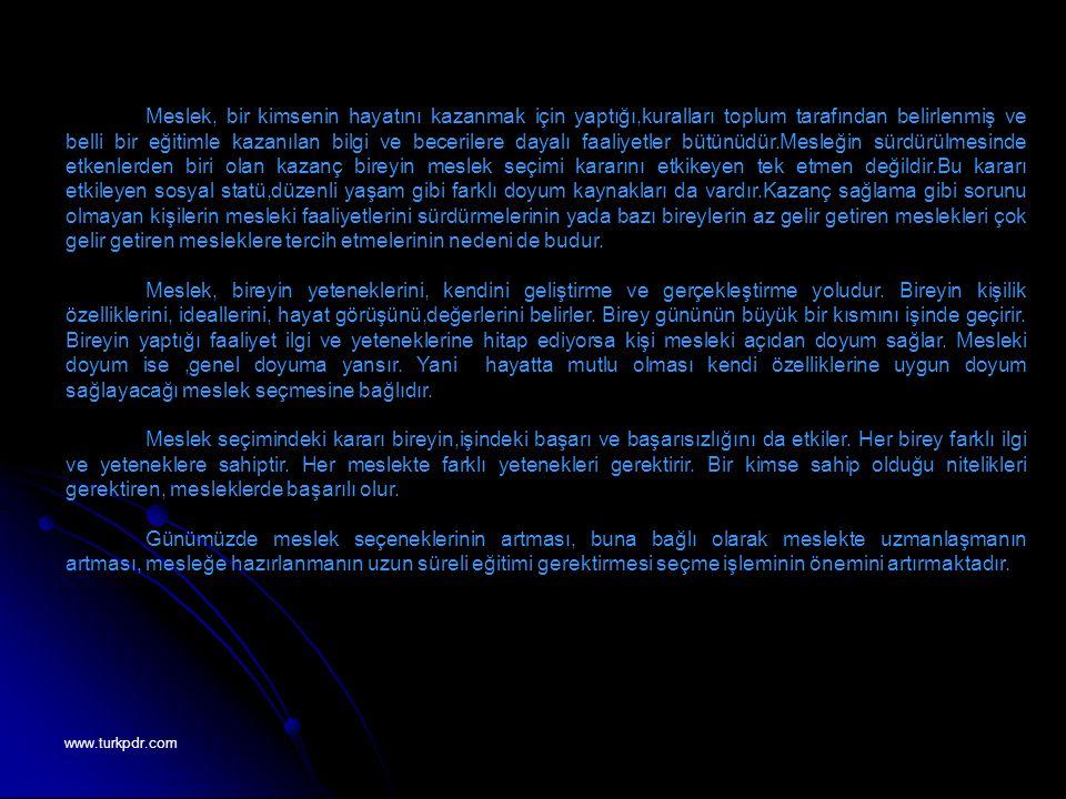 www.turkpdr.com Meslek, bir kimsenin hayatını kazanmak için yaptığı,kuralları toplum tarafından belirlenmiş ve belli bir eğitimle kazanılan bilgi ve b