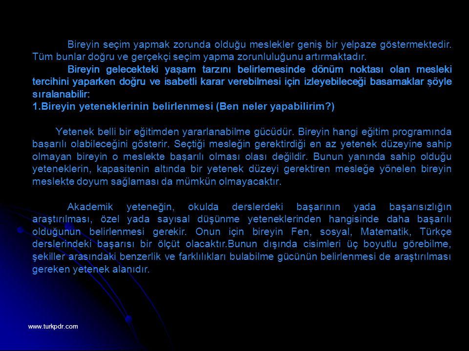 www.turkpdr.com Bireyin seçim yapmak zorunda olduğu meslekler geniş bir yelpaze göstermektedir. Tüm bunlar doğru ve gerçekçi seçim yapma zorunluluğunu