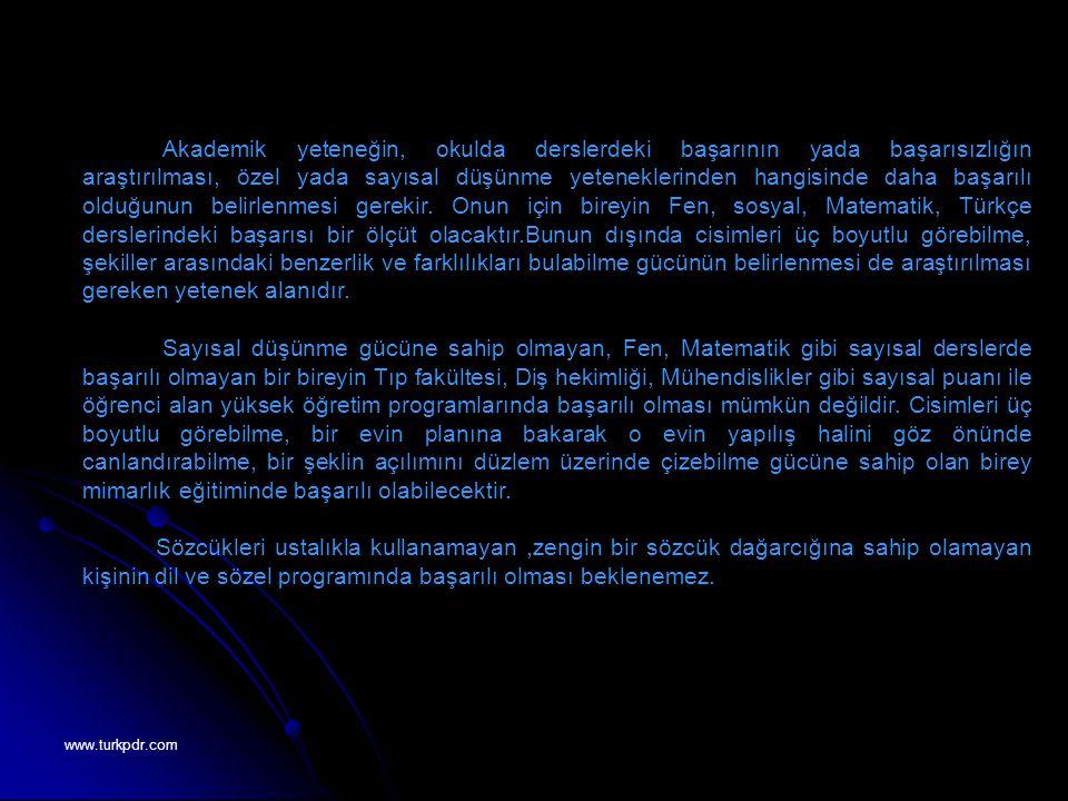 www.turkpdr.com Akademik yeteneğin, okulda derslerdeki başarının yada başarısızlığın araştırılması, özel yada sayısal düşünme yeteneklerinden hangisin
