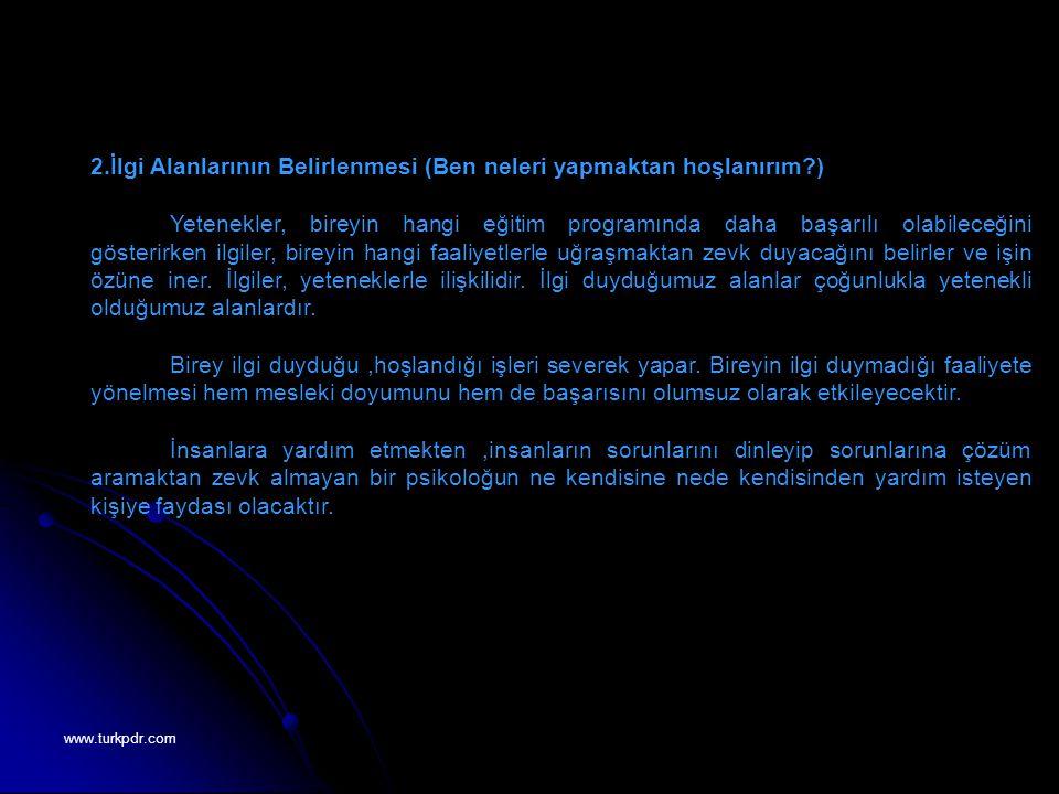 www.turkpdr.com 3.İş Değerlerinin Belirlenmesi (Ben ne istiyorum) Yetenek ve ilgilerin belirlenmesinin ardından bireyin meslekteki beklentilerini tanımlaması gerekir.