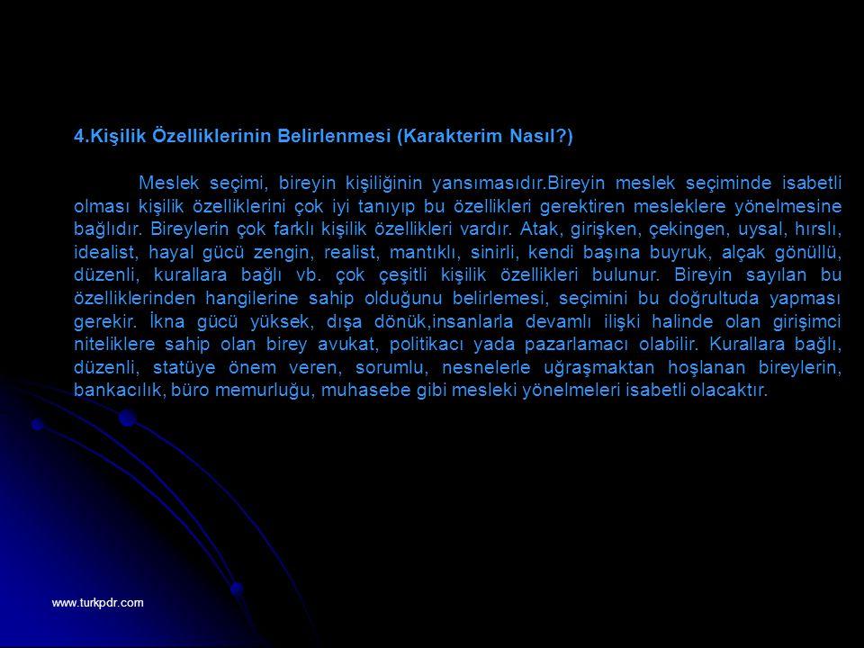 www.turkpdr.com 4.Kişilik Özelliklerinin Belirlenmesi (Karakterim Nasıl?) Meslek seçimi, bireyin kişiliğinin yansımasıdır.Bireyin meslek seçiminde isa